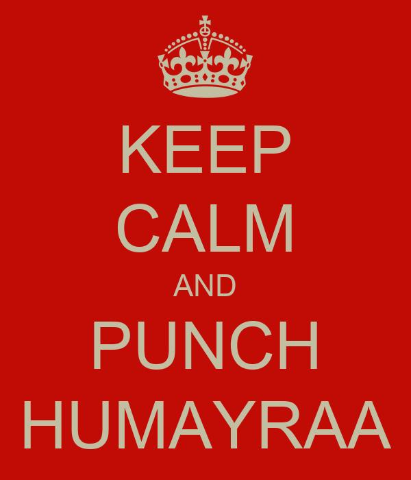 KEEP CALM AND PUNCH HUMAYRAA