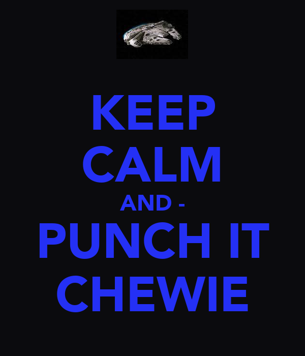 KEEP CALM AND - PUNCH IT CHEWIE