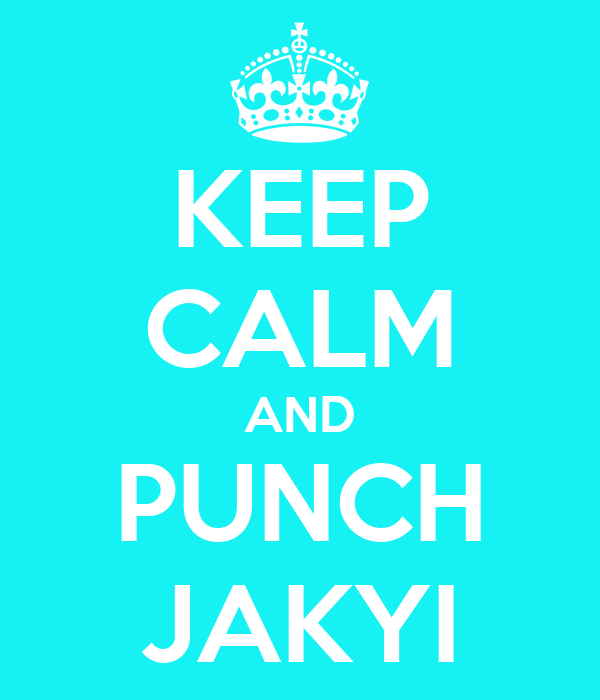 KEEP CALM AND PUNCH JAKYI