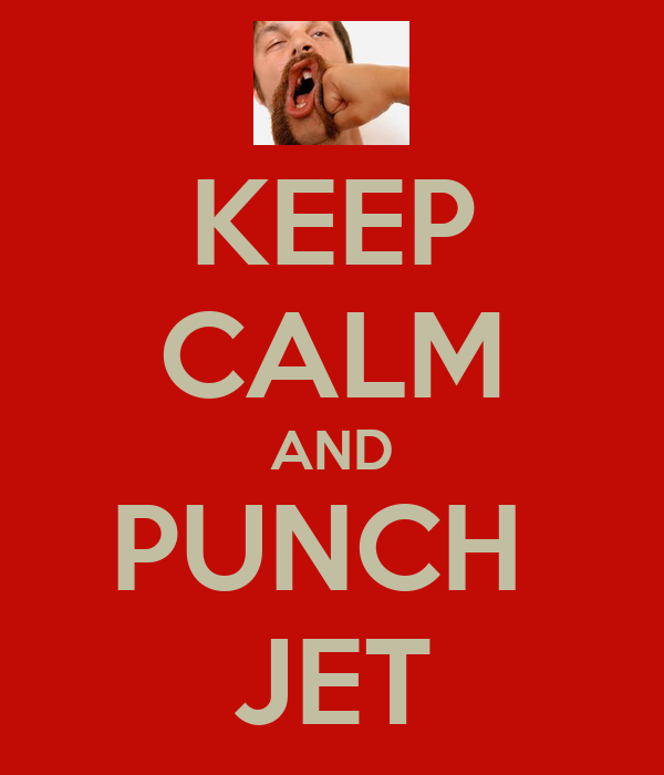 KEEP CALM AND PUNCH  JET