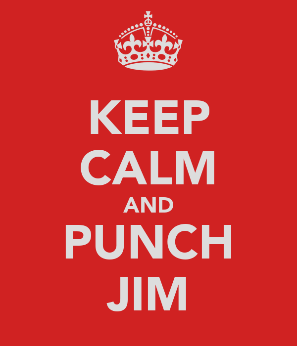 KEEP CALM AND PUNCH JIM