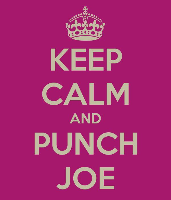 KEEP CALM AND PUNCH JOE