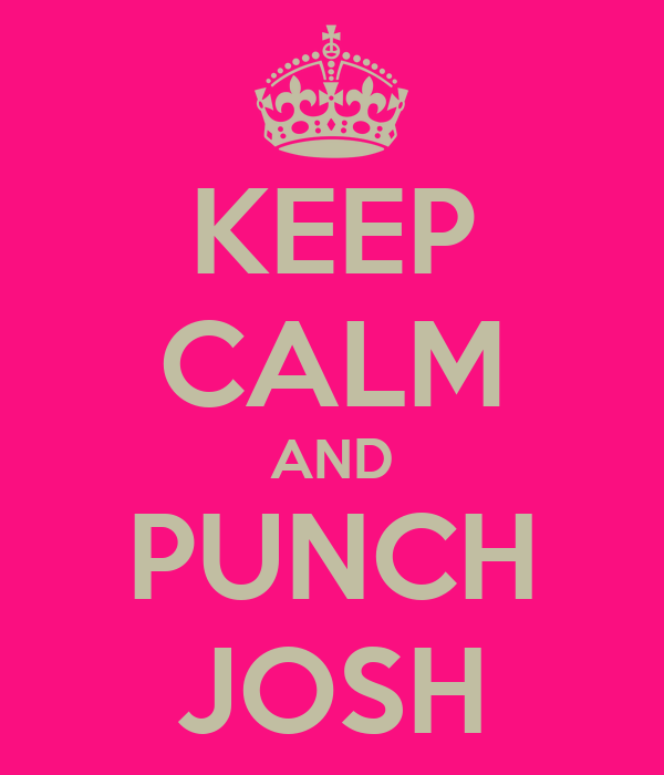 KEEP CALM AND PUNCH JOSH