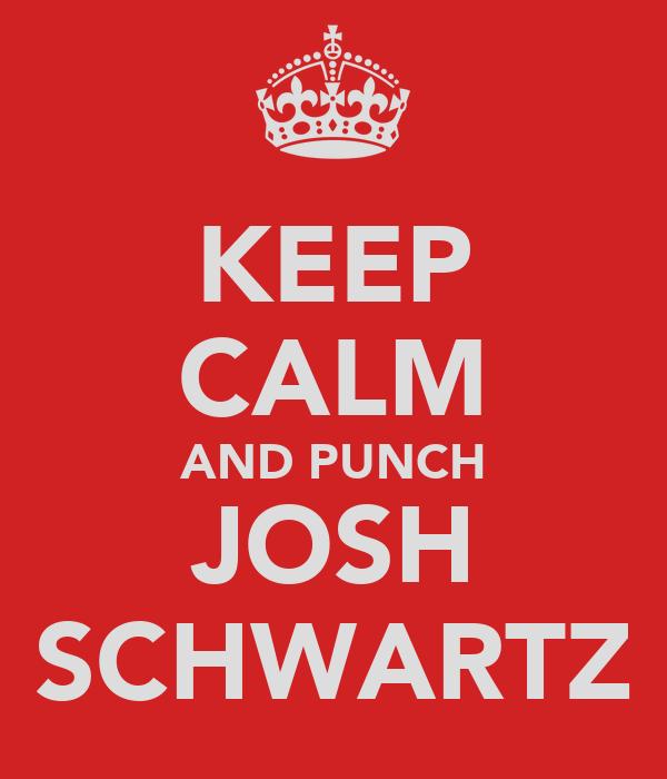 KEEP CALM AND PUNCH JOSH SCHWARTZ