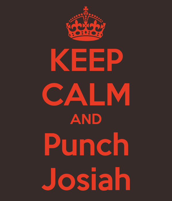 KEEP CALM AND Punch Josiah