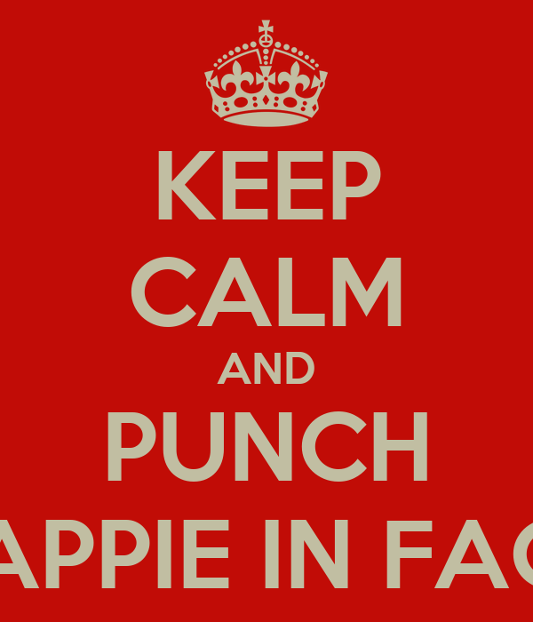 KEEP CALM AND PUNCH KAPPIE IN FACE