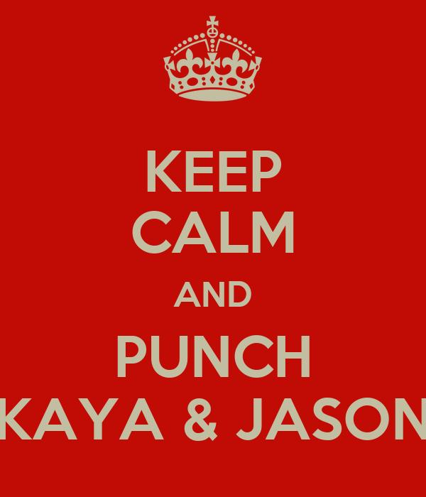 KEEP CALM AND PUNCH KAYA & JASON