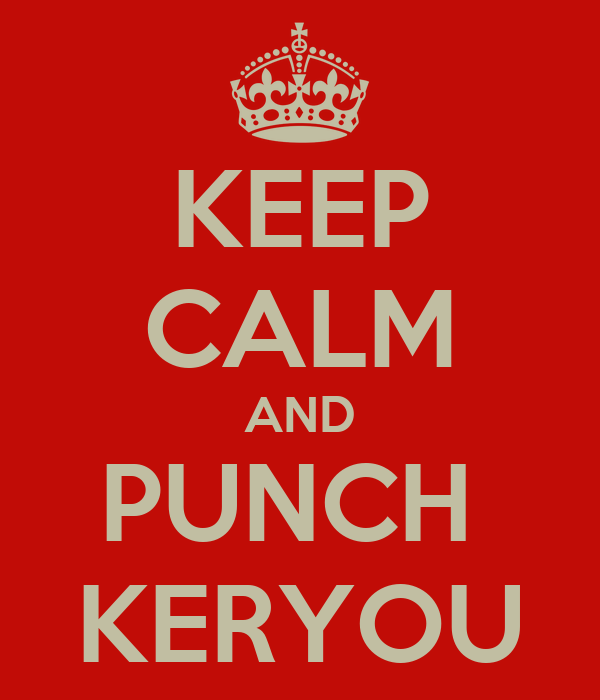 KEEP CALM AND PUNCH  KERYOU