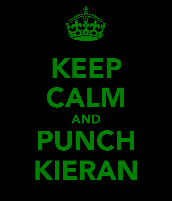 KEEP CALM AND PUNCH KIERAN