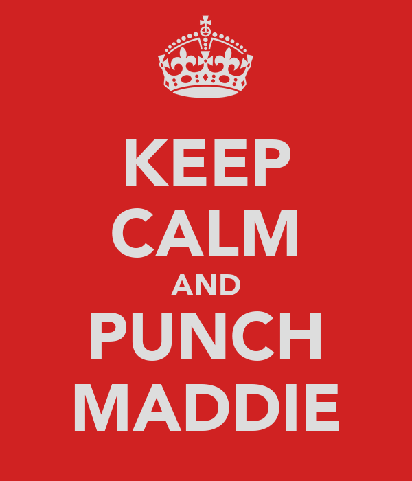 KEEP CALM AND PUNCH MADDIE