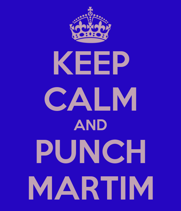 KEEP CALM AND PUNCH MARTIM