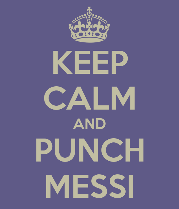 KEEP CALM AND PUNCH MESSI