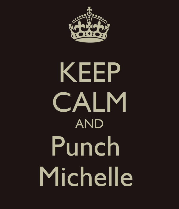 KEEP CALM AND Punch  Michelle