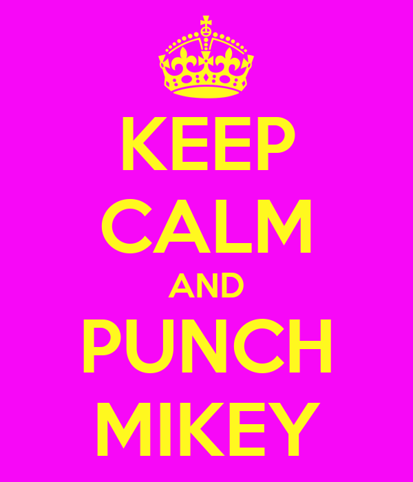 KEEP CALM AND PUNCH MIKEY