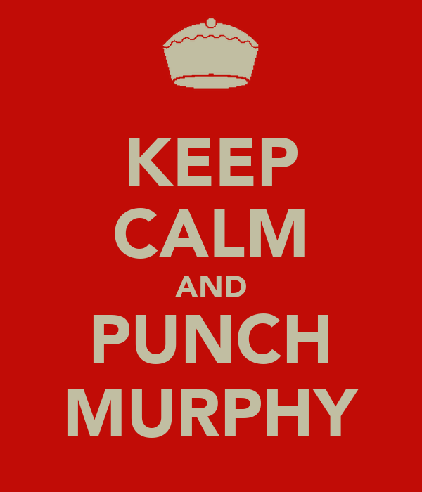 KEEP CALM AND PUNCH MURPHY