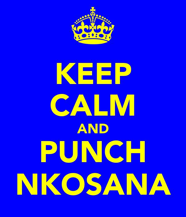 KEEP CALM AND PUNCH NKOSANA