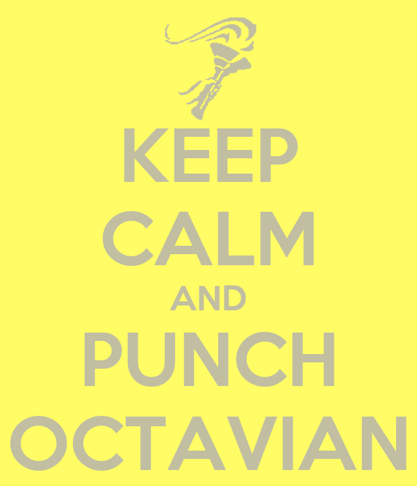 KEEP CALM AND PUNCH OCTAVIAN
