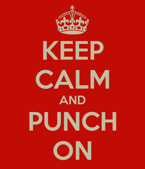 KEEP CALM AND PUNCH ON