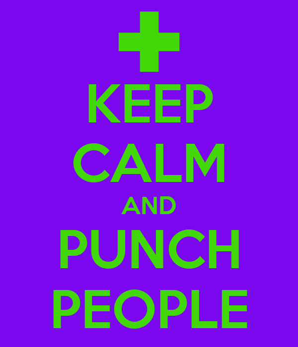 KEEP CALM AND PUNCH PEOPLE