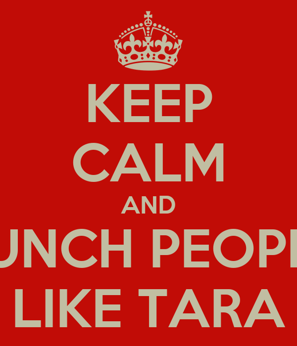 KEEP CALM AND PUNCH PEOPLE LIKE TARA