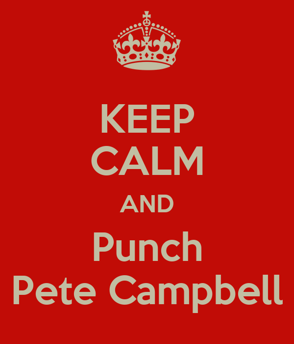 KEEP CALM AND Punch Pete Campbell