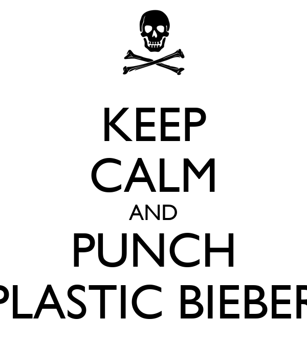 KEEP CALM AND PUNCH PLASTIC BIEBER