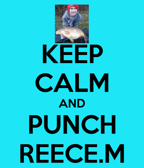 KEEP CALM AND PUNCH REECE.M