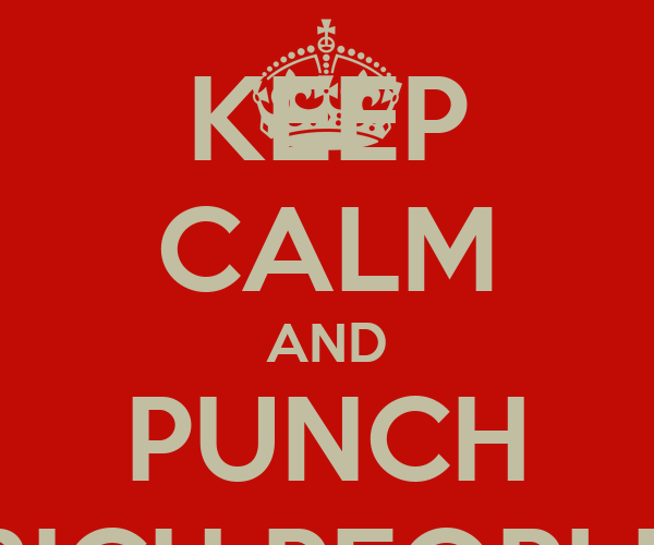 KEEP CALM AND PUNCH RICH PEOPLE