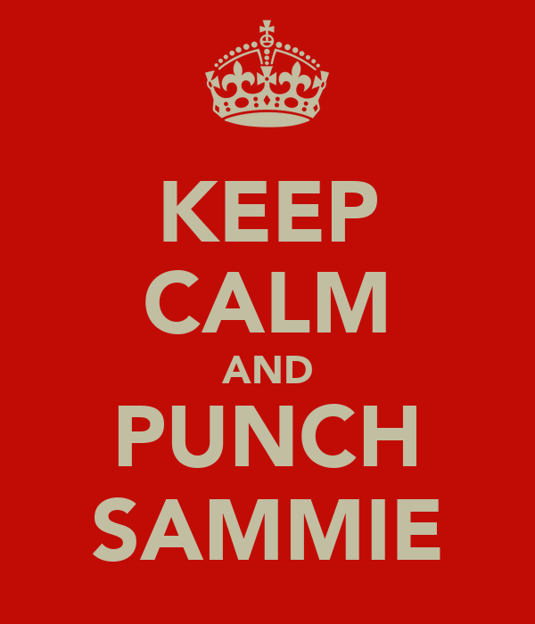 KEEP CALM AND PUNCH SAMMIE