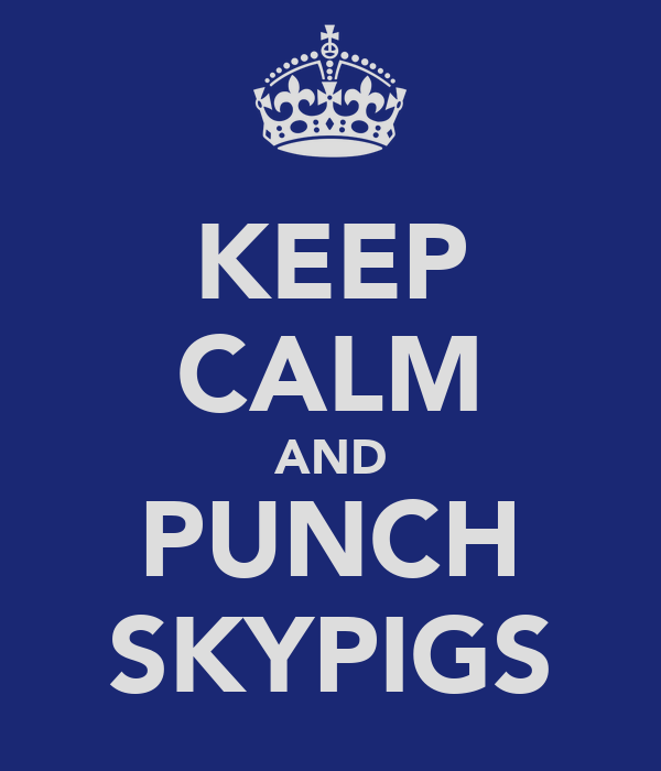 KEEP CALM AND PUNCH SKYPIGS