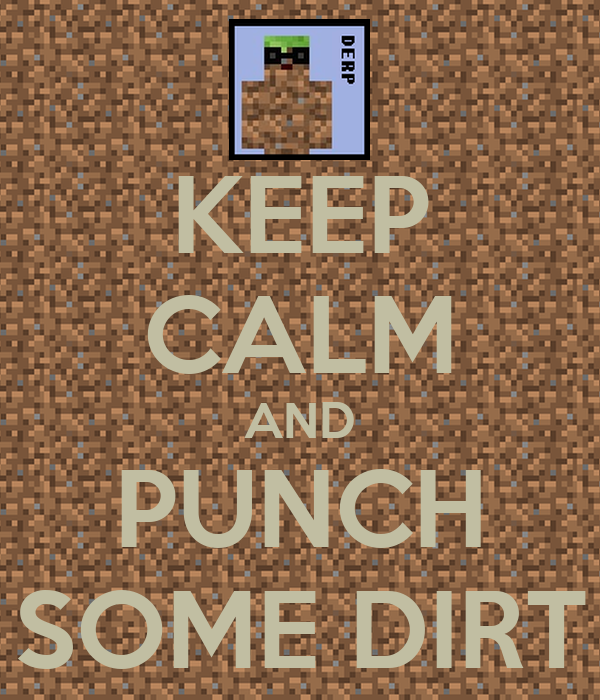KEEP CALM AND PUNCH SOME DIRT