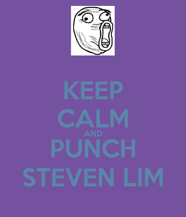 KEEP CALM AND PUNCH STEVEN LIM