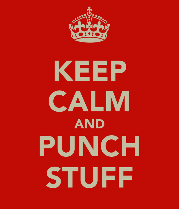 KEEP CALM AND PUNCH STUFF