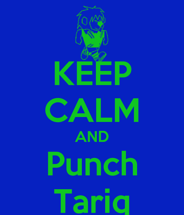 KEEP CALM AND Punch Tariq