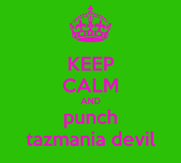 KEEP CALM AND punch tazmania devil