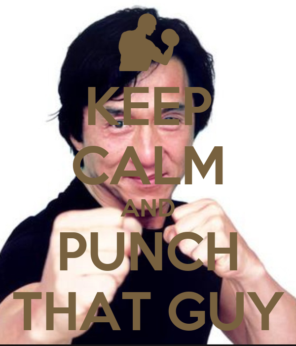KEEP CALM AND PUNCH THAT GUY