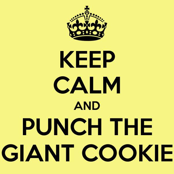 KEEP CALM AND PUNCH THE GIANT COOKIE