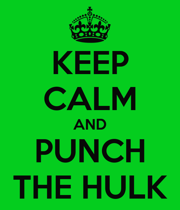 KEEP CALM AND PUNCH THE HULK