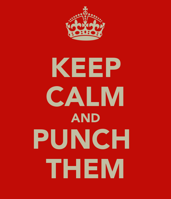 KEEP CALM AND PUNCH  THEM
