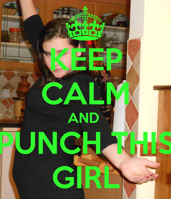KEEP CALM AND  PUNCH THIS GIRL