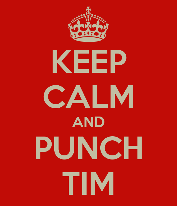 KEEP CALM AND PUNCH TIM