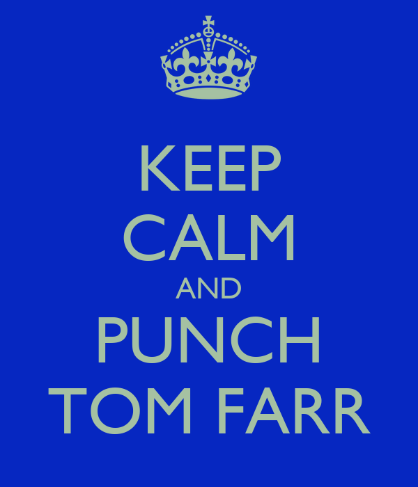 KEEP CALM AND PUNCH TOM FARR