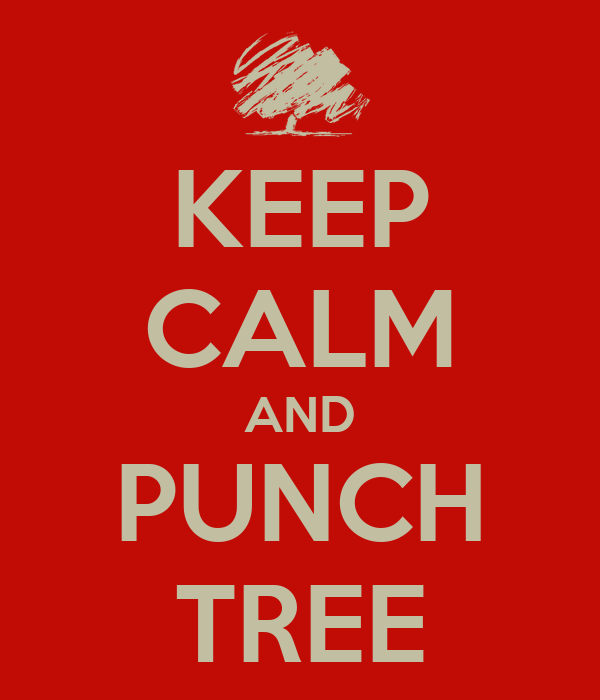 KEEP CALM AND PUNCH TREE