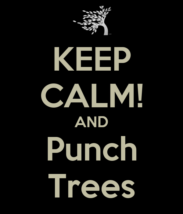 KEEP CALM! AND Punch Trees