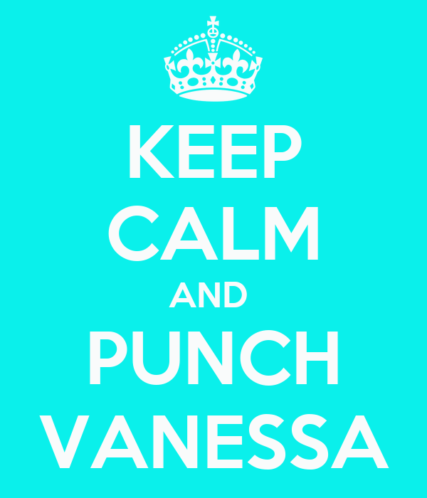 KEEP CALM AND  PUNCH VANESSA