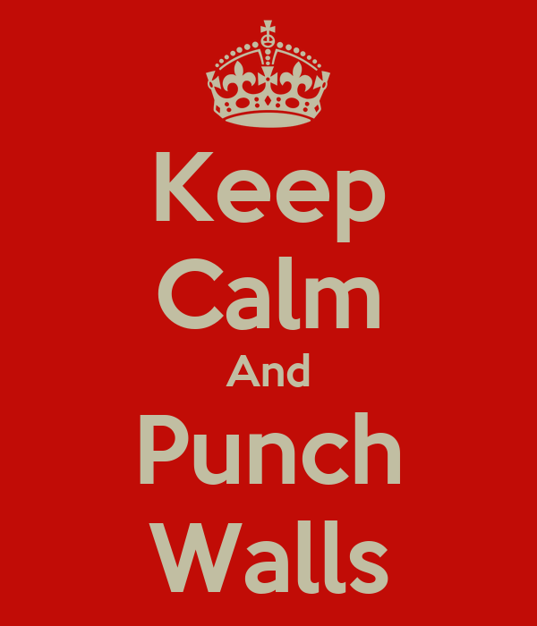 Keep Calm And Punch Walls