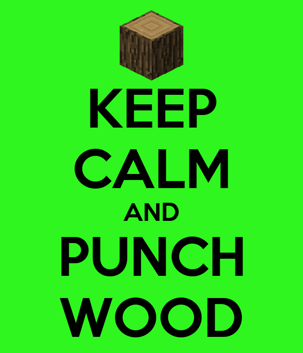 KEEP CALM AND PUNCH WOOD