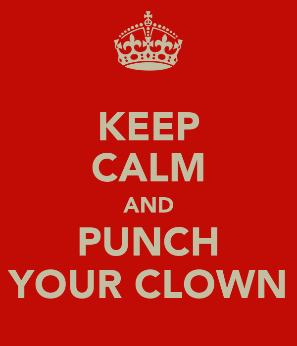 KEEP CALM AND PUNCH YOUR CLOWN