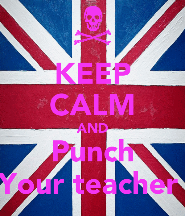 KEEP CALM AND Punch Your teacher