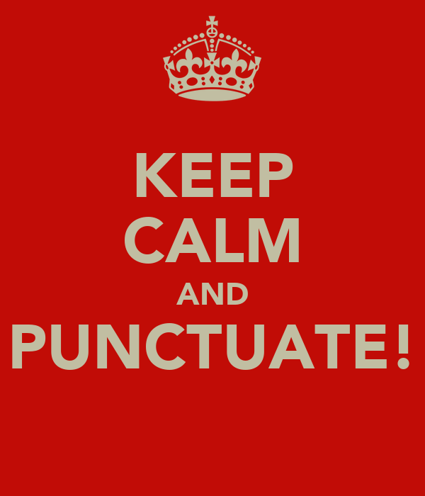 KEEP CALM AND PUNCTUATE!